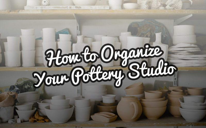 How to Organize your Pottery Studio